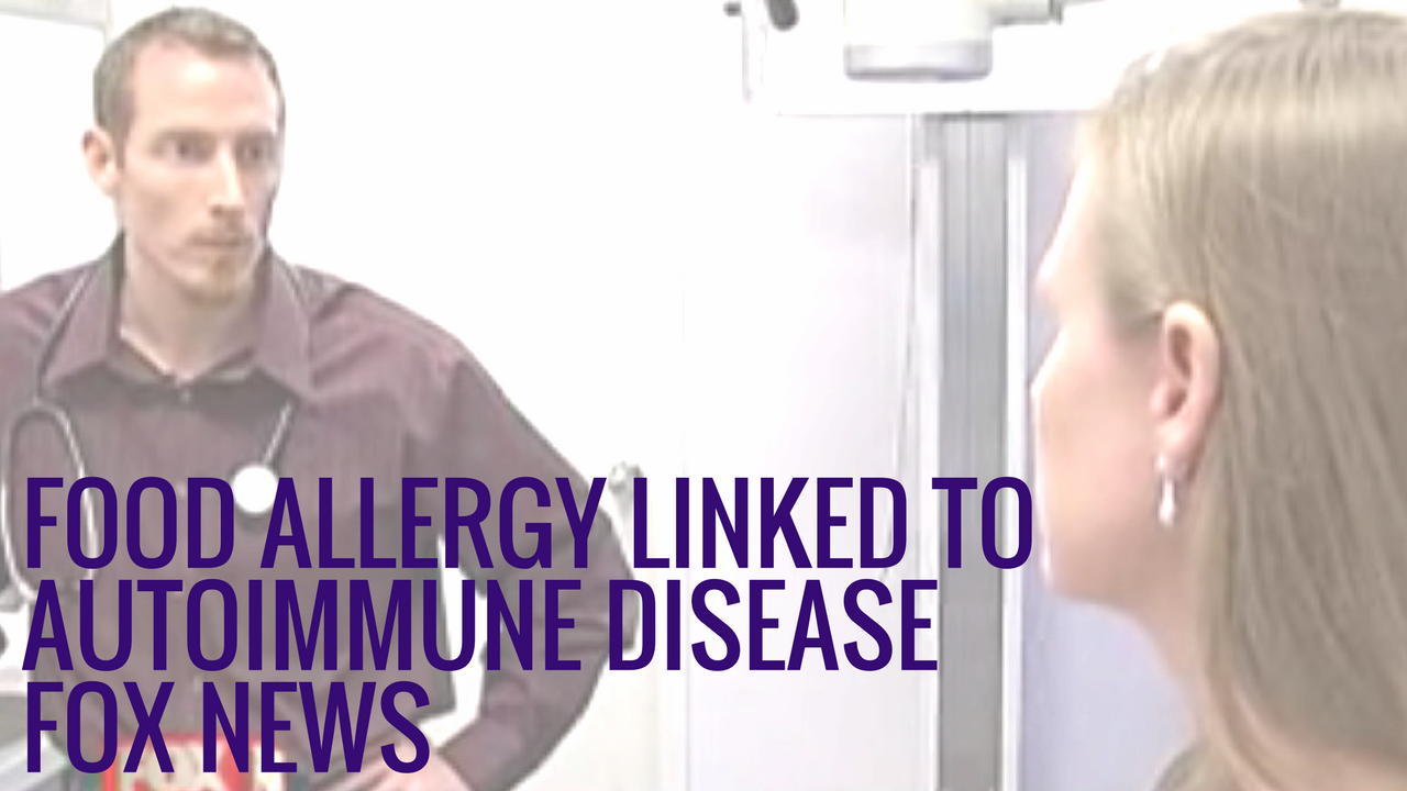 Food Allergy Linked to Autoimmune Disease - Dr. Osborne Featured on Fox News